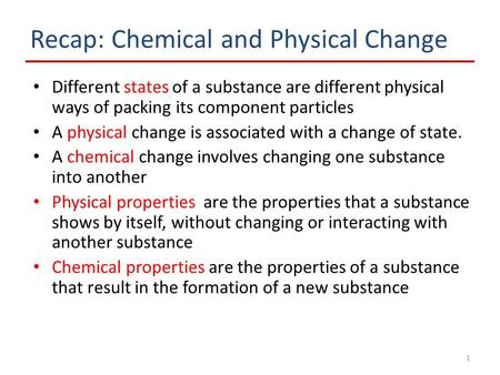 1 Recap: Chemical and Physical Change Different states <strong>of</strong> a substance are different physical ways <strong>of</strong> packing its component particles A physical change.
