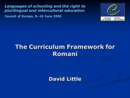 Languages of schooling and the right to plurilingual and intercultural education Council of Europe, 8−10 June 2009 The Curriculum Framework for Romani.