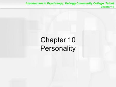 Introduction to Psychology: Kellogg Community College, Talbot Chapter 10 Chapter 10 Personality.