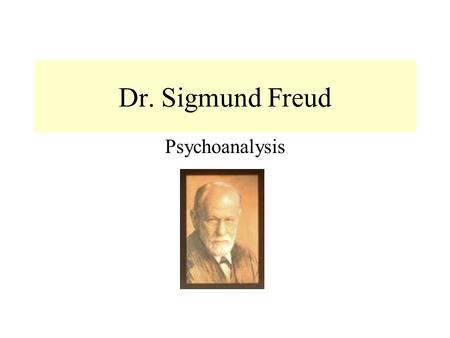 "Dr. Sigmund Freud Psychoanalysis Psychoanalytic Perspective ""first comprehensive theory of personality"" (1856-1939) Biography: Freud went to University."