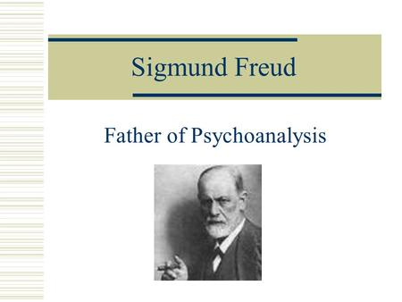 Sigmund Freud Father of Psychoanalysis. History  Vienna, Austria  Studied medicine & neurology during late 1800s  Opened practice in Vienna and treated.