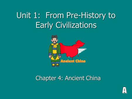 Unit 1: From Pre-History to Early Civilizations Chapter 4: Ancient China.