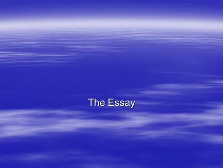 The Essay.  The essay is most often associated with and thought of as that mandatory-to-master five-paragraph written composition that contains an introductory.