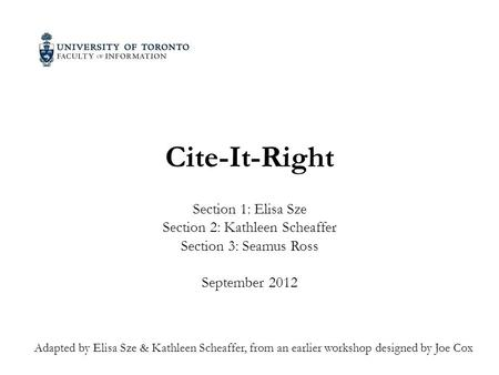 Cite-It-Right Section 1: Elisa Sze Section 2: Kathleen Scheaffer Section 3: Seamus Ross September 2012 Adapted by Elisa Sze & Kathleen Scheaffer, from.