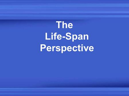The Life-Span Perspective. Since 1900, the older adult population has increased dramatically –Greatest increases up to 2040 will be in the 85-and-over.
