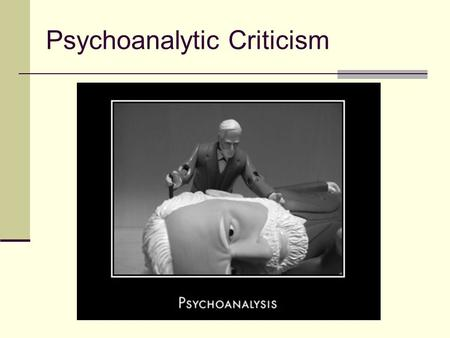 Psychoanalytic Criticism. Psychoanalytical criticism seeks to explore literature by examining: how human mental and psychological development occurs how.