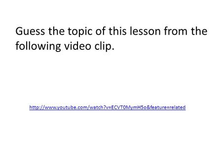 Guess the topic of this lesson from the following video clip.