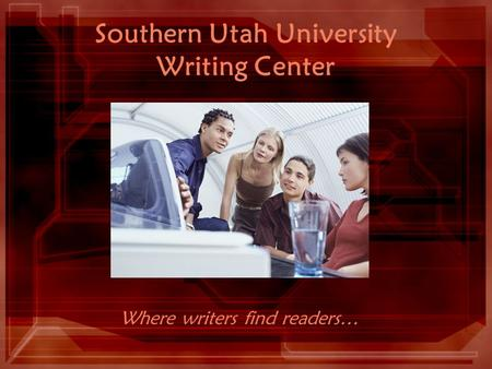 Southern Utah University Writing Center Where writers find readers…