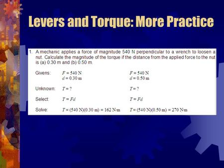 Levers and Torque: More Practice. Classes of Levers: Student Learning Goal The student will investigate the relationships between force, distance,