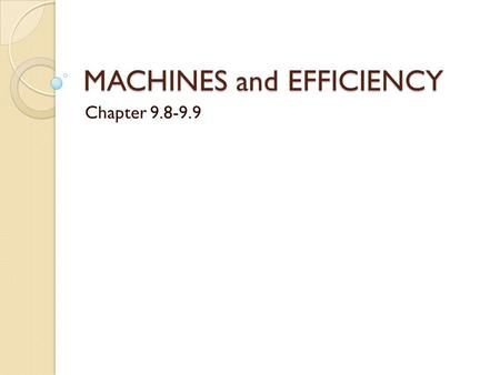 MACHINES and EFFICIENCY Chapter 9.8-9.9. Key Terms Work = Force x distance Simple machine ◦ a device used to multiply forces or change the direction of.