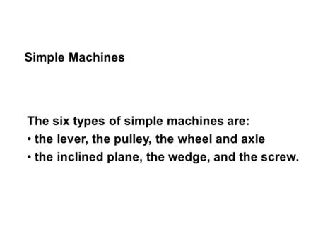 Simple Machines The six types of simple machines are: