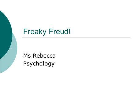Freaky Freud! Ms Rebecca Psychology. I. Psychoanalysis  Sigmund Freud