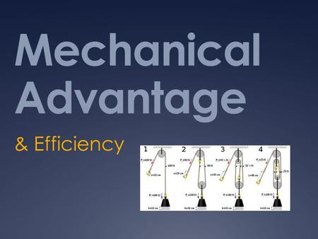 Mechanical Advantage & Efficiency. advantage of machines  machines help us do tasks; they give us an advantage  example: a lever can be used to lift.