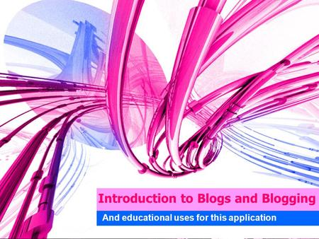 Introduction to Blogs and Blogging And educational uses for this application.
