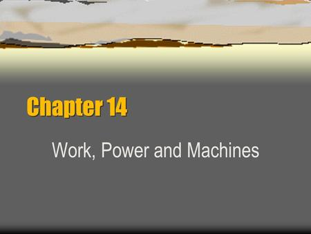 Chapter 14 Work, Power and Machines d d F F Chapter 14.1.