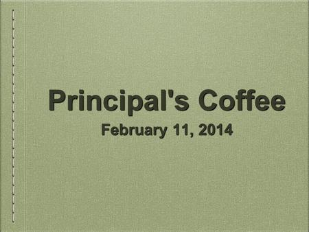 Principal's Coffee February 11, 2014. Looking ahead to next year... What courses can my student take?