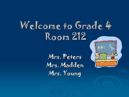 Welcome to Grade 4 Room 212 Mrs. Peters Mrs. Madden Mrs. Young.