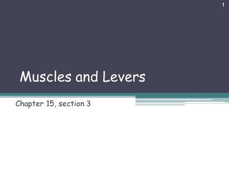 Muscles and Levers Chapter 15, section 3.