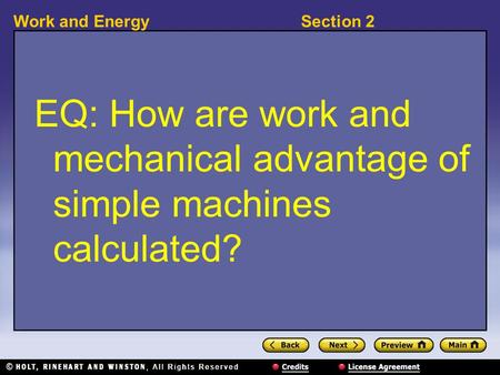 Section 2Work and Energy EQ: How are work and mechanical advantage of simple machines calculated?