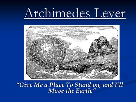 "Archimedes Lever ""Give Me a Place To Stand on, and I'll Move the Earth."""