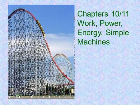 Chapters 10/11 Work, Power, Energy, Simple Machines.