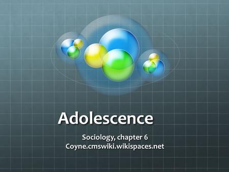 Adolescence Sociology, chapter 6 Coyne.cmswiki.wikispaces.net.