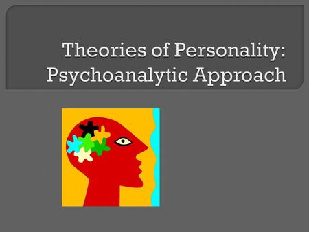 Theories of Personality: Psychoanalytic Approach