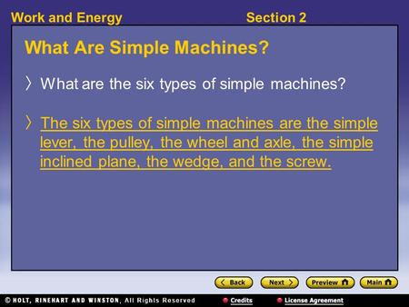 Section 2Work and Energy What Are Simple Machines? 〉 What are the six types of simple machines? 〉 The six types of simple machines are the simple lever,