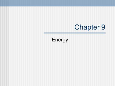 Chapter 9 Energy. The Big Idea Energy can change from one form to another without a net loss or gain.