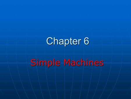 Chapter 6 Simple Machines Simple Machines. Simple Machines Wedge Wedge Cam Cam Screw Screw Lever Lever Pulley Pulley Wheel & Axle Wheel & Axle Hydraulic.
