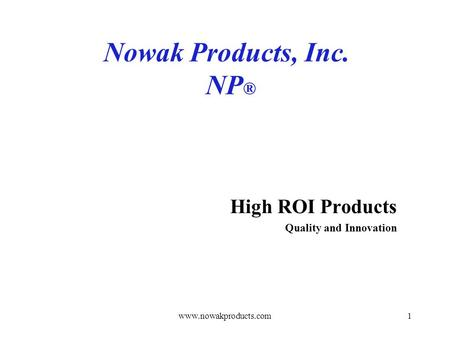 www.nowakproducts.com1 Nowak Products, Inc. NP ® High ROI Products Quality and Innovation.