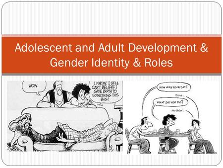 Adolescent and Adult Development & Gender Identity & Roles