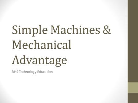 Simple Machines & Mechanical Advantage RHS Technology Education.