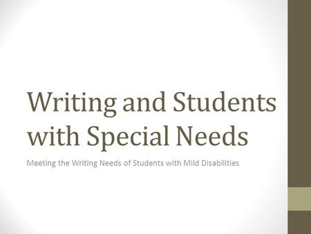 Writing and Students with Special Needs Meeting the Writing Needs of Students with Mild Disabilities.