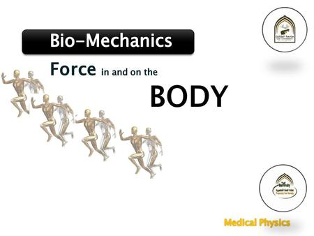 Bio-Mechanics Force in and on the BODY Medical Physics.
