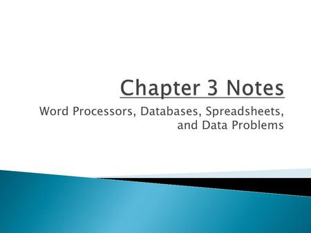 Word Processors, Databases, Spreadsheets, and Data Problems.