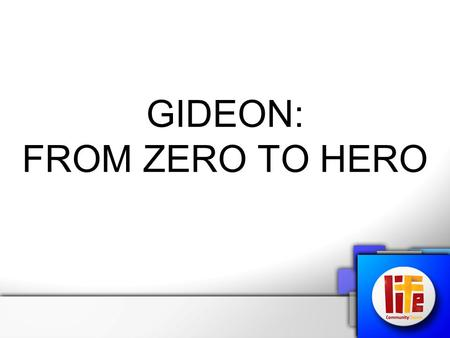 GIDEON: FROM ZERO TO HERO. Judges 6 (NIV) The Israelites did evil in the eyes of the Lord, and for seven years he gave them into the hands of the Midianites.