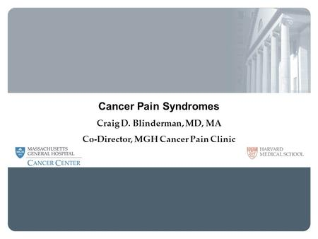 Cancer Pain Syndromes Craig D. Blinderman, MD, MA Co-Director, MGH Cancer Pain Clinic MGH Palliative Care Service.