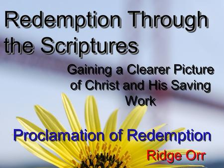 Redemption Through the Scriptures Gaining a Clearer Picture of Christ and His Saving Work Proclamation of Redemption Ridge Orr.