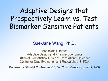 Sue-Jane Wang, Ph.D. Associate Director Adaptive Design and Pharmacogenomics Office of Biostatistics, Office of Translational Sciences Center for Drug.