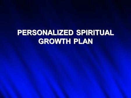 PERSONALIZED SPIRITUAL GROWTH PLAN. Habits of the Soul.