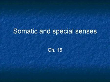 Somatic and special senses Ch. 15. Introduction Sensory receptors - make it possible for the body to respond to stimuli caused by changes occurring in.