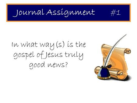 Journal Assignment #1 In what way(s) is the gospel of Jesus truly good news?