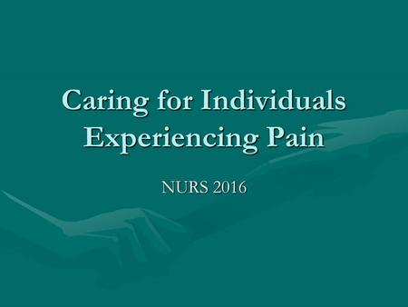 Caring for Individuals Experiencing Pain NURS 2016.