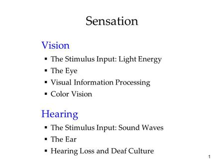 Sensation Vision Hearing The Stimulus Input: Light Energy The Eye