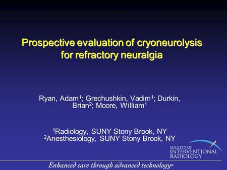 Prospective evaluation of cryoneurolysis for refractory neuralgia Ryan, Adam 1 ; Grechushkin, Vadim 1 ; Durkin, Brian 2 ; Moore, William 1 1 Radiology,