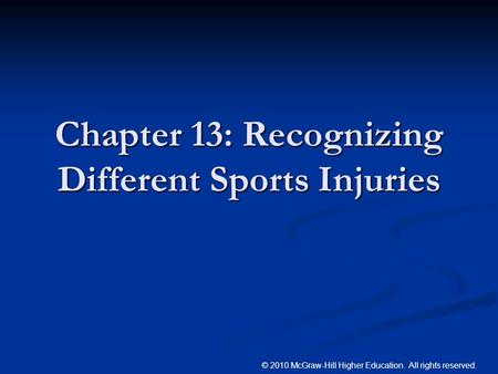© 2010 McGraw-Hill Higher Education. All rights reserved. Chapter 13: Recognizing Different Sports Injuries.