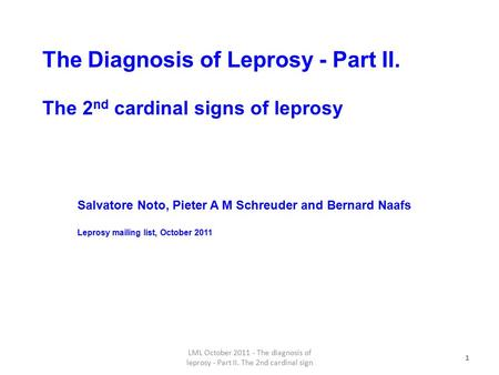 1 The Diagnosis of Leprosy - Part II. The 2 nd cardinal signs of leprosy 1 Salvatore Noto, Pieter A M Schreuder and Bernard Naafs Leprosy mailing list,