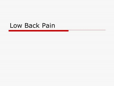 Low Back Pain. What is low back pain? Pain in the low back.
