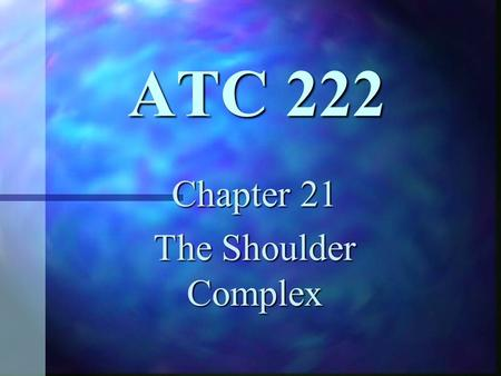 ATC 222 Chapter 21 The Shoulder Complex Anatomy n n Bones – –clavicle – –humerus – –scapula.